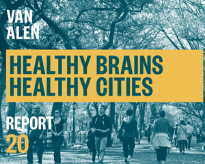 """Healthy Brains / Healthy Cities"" from the Van Alen Report 20"